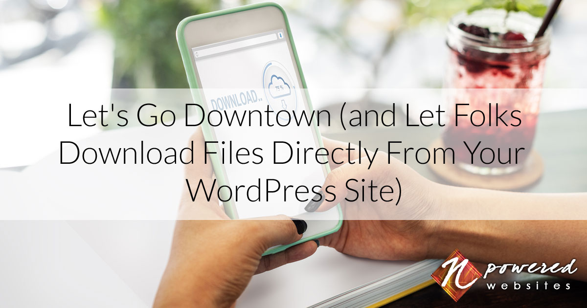 Let's Go Downtown (and Let Folks Download Files Directly